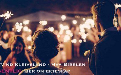 Øyvind Kleiveland om ekteskap (del 1) – Hva Bibelen EGENTLIG sier om ekteskap